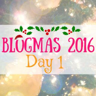 Blogmas 2016 Day 1