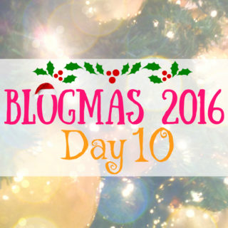 Blogmas 2016 Day 10