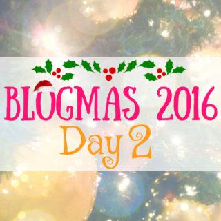 Blogmas 2016 Day 2