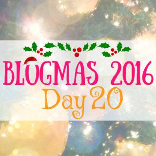 Blogmas 2016 Day 20