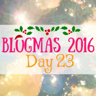 Blogmas 2016 Day 23