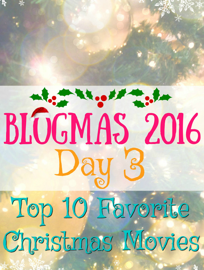 Blogmas 2016 Day 3 - Top 10 Favorite Christmas Movies - Anna Can Do It!