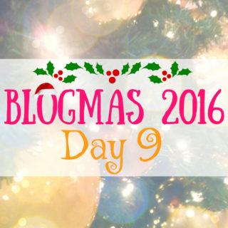 Blogmas 2016 Day 9