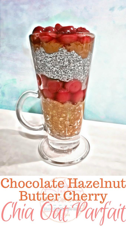 Chocolate Hazelnut Butter Cherry Chia Oat Parfait - Anna Can Do It!