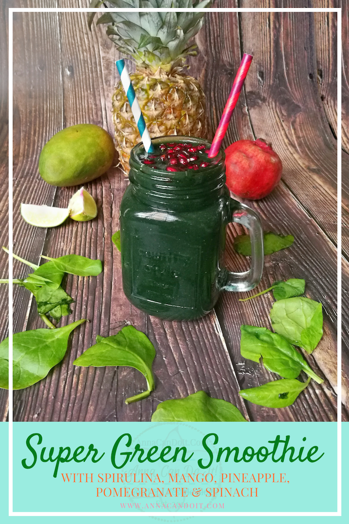 Super Green Smoothie - Spirulina, Mango, Pineapple, Pomegranate & Spinach - Anna Can Do It!